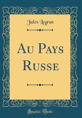 Au Pays Russe (Classic Reprint)