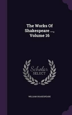 The Works of Shakespeare ..., Volume 16