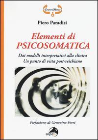 Elementi di psicosomatica. Dai modelli interpretativi alla clinica. Un punto di vista post-reichiano
