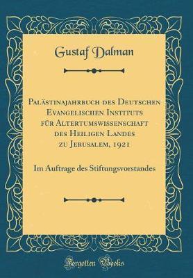Pal¿inajahrbuch des Deutschen Evangelischen Instituts f¿r Altertumswissenschaft des Heiligen Landes zu Jerusalem, 1921