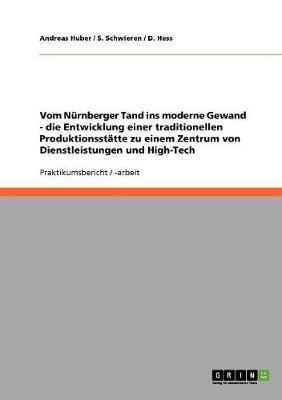 Vom Nürnberger Tand ins moderne Gewand - die Entwicklung einer traditionellen Produktionsstätte zu einem Zentrum von Dienstleistungen und High-Tech