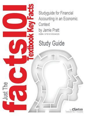 Outlines & Highlights for Financial Accounting in an Economic Context by Jamie Pratt