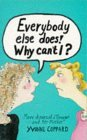 Everybody Else Does! Why Can't I?