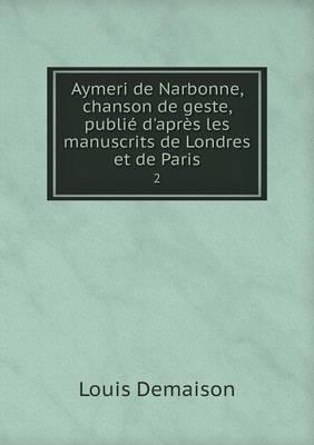 Aymeri de Narbonne, Chanson de Geste, Publie D'Apres Les Manuscrits de Londres Et de Paris 2