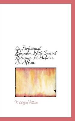 On Professional Education With Special Reference to Medicine an Address