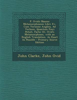 P. Ovidii Nasone Metamorphoseon Libri XV, Cum Versione Anglica, Ad Verbum, Quantum Fieri Potuit, Facta