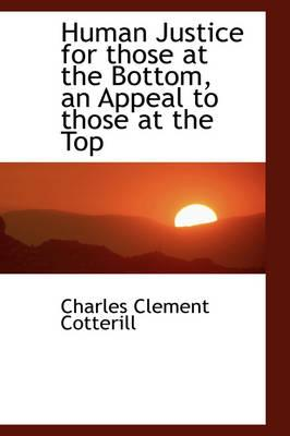 Human Justice for Those at the Bottom, an Appeal to Those at the Top