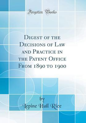 Digest of the Decisions of Law and Practice in the Patent Office From 1890 to 1900 (Classic Reprint)
