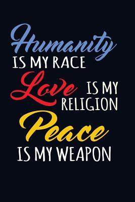 Humanity Is My Race, Love Is My Religion, Peace Is My Weapon Notebook
