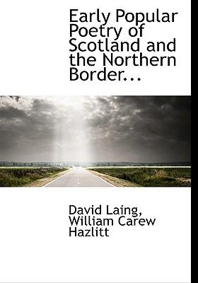 Early Popular Poetry of Scotland and the Northern Border...