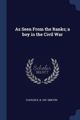 As Seen from the Ranks; A Boy in the Civil War