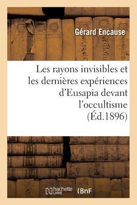 Les Rayons Invisibles et les Dernières Expériences d'Eusapia Devant l'Occultisme (ed.1896)