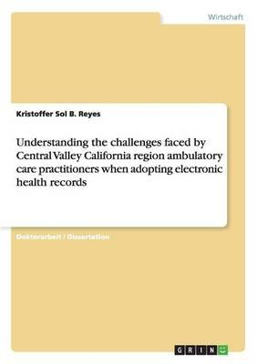 Understanding the challenges faced by Central Valley California region ambulatory care practitioners when adopting electronic health records