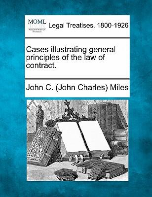Cases Illustrating General Principles of the Law of Contract.