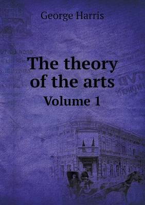 The Theory of the Arts Volume 1