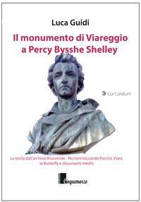 Il monumento di Viareggio a Percy Bysshe Shelley. La storia dall'archivio Kruceniski-Riccioni toccando Puccini, Viani, la Butterfly e documenti inediti