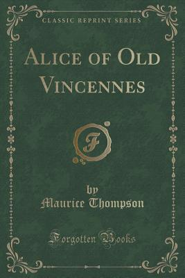 Alice of Old Vincennes (Classic Reprint)