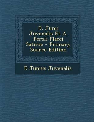 D. Junii Juvenalis Et A. Persii Flacci Satirae
