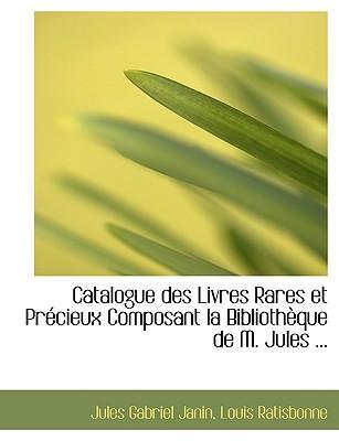 Catalogue Des Livres Rares Et Precieux Composant La Bibliotheque De M. Jules