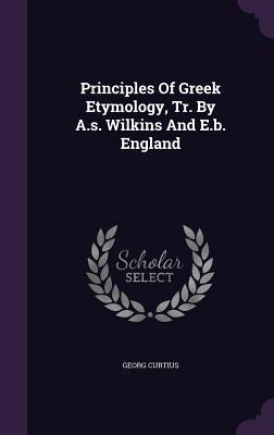 Principles of Greek Etymology, Tr. by A.S. Wilkins and E.B. England