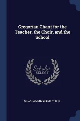 Gregorian Chant for the Teacher, the Choir, and the School