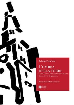 L'ombra della torre. Guida letteraria ai luoghi comuni della città di Modena