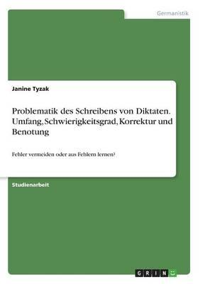 Problematik des Schreibens von Diktaten. Umfang, Schwierigkeitsgrad, Korrektur und Benotung