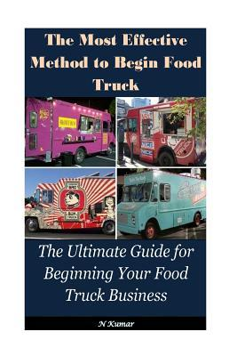 The Most Effective Method to Begin Food Truck