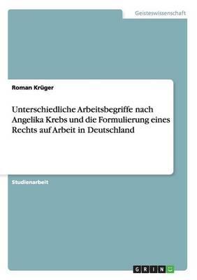 Unterschiedliche Arbeitsbegriffe nach Angelika Krebs und die Formulierung eines Rechts auf Arbeit in Deutschland