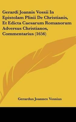 Gerardi Joannis Vossii in Epistolam Plinii de Christianis, Et Edicta Caesarum Romanorum Adversus Christianos, Commentarius (1656)