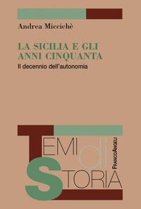 La Sicilia e gli anni Cinquanta. Il decennio dell'autonomia