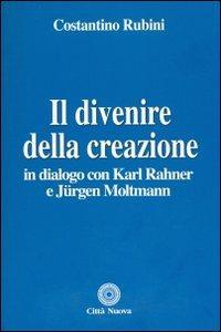 Il divenire della creazione. In dialogo con Karl Rahner e Jurgen Moltmann