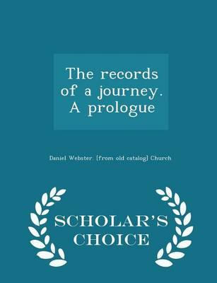 The Records of a Journey. a Prologue - Scholar's Choice Edition