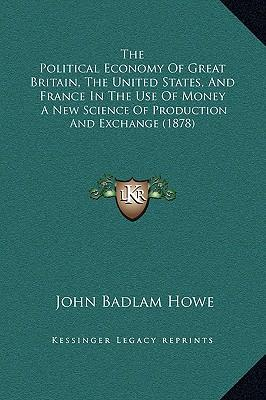 The Political Economy of Great Britain, the United States, and France in the Use of Money