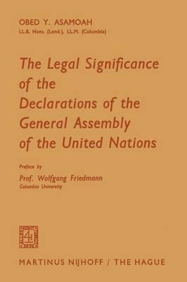 The Legal Significance of the Declarations of the General Assembly of the United Nations