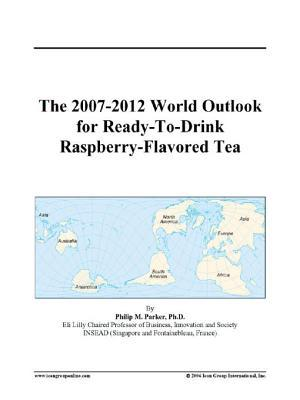 The 2007-2012 World Outlook for Ready-To-Drink Raspberry-Flavored Tea