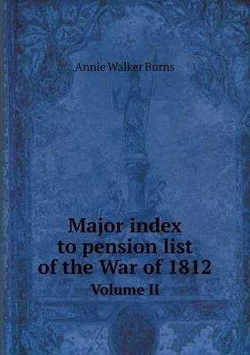 Major Index to Pension List of the War of 1812 Volume II