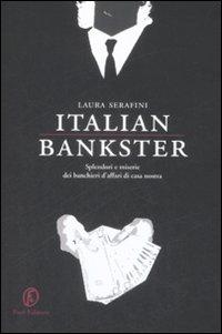 Italian bankster. Splendori e miserie dei banchieri d'affari di casa nostra