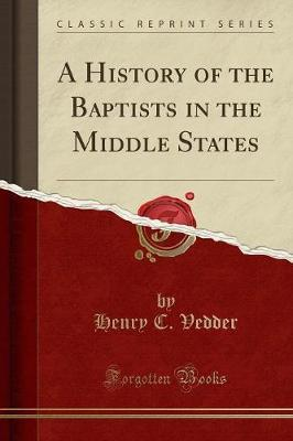 A History of the Baptists in the Middle States (Classic Reprint)
