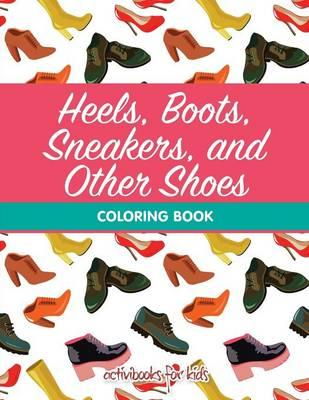 Heels, Boots, Sneakers, and Other Shoes Coloring Book