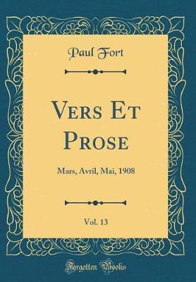 Vers Et Prose, Vol. 13