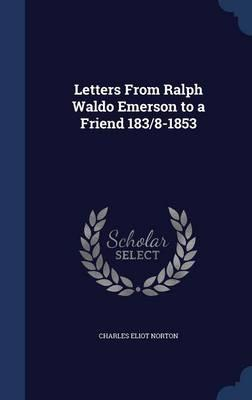 Letters from Ralph Waldo Emerson to a Friend 183/8-1853