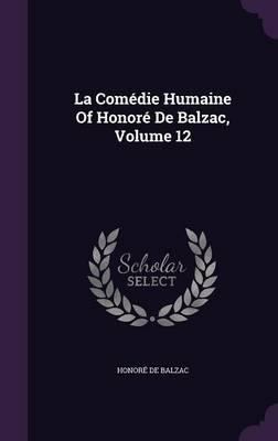 La Comedie Humaine of Honore de Balzac, Volume 12