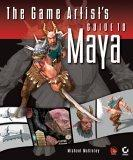 The Game Artist's Guide to Maya ®