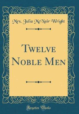 Twelve Noble Men (Classic Reprint)