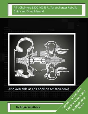 Allis Chalmers 3500 4029371 Turbocharger Rebuild Guide and Shop Manual