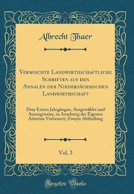 Vermischte Landwirthschaftliche Schriften aus den Annalen der Niedersächsischen Landwirthschaft, Vol. 3