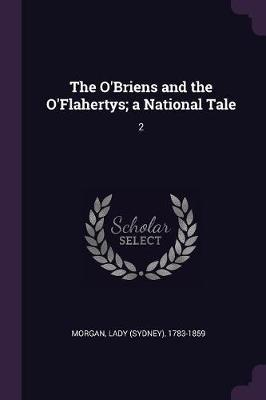The O'Briens and the O'Flahertys; A National Tale