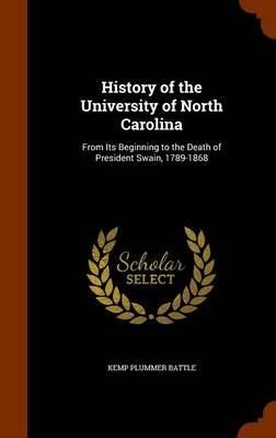 History of the University of North Carolina from Its Beginning to the Death of President Swain, 1789-1868