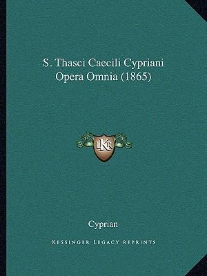 S. Thasci Caecili Cypriani Opera Omnia (1865)